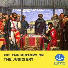 E45 The History of the Judiciary (Part 2)