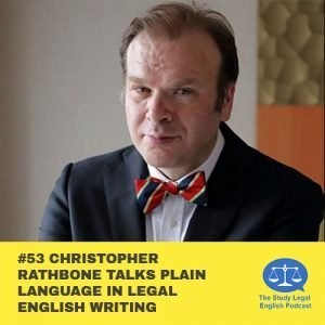E53- Christopher Rathbone talks Plain Language in Legal English Writing